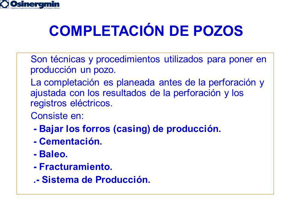 COMPLETACIÓN DE POZOS Son técnicas y procedimientos utilizados para poner en producción un pozo.