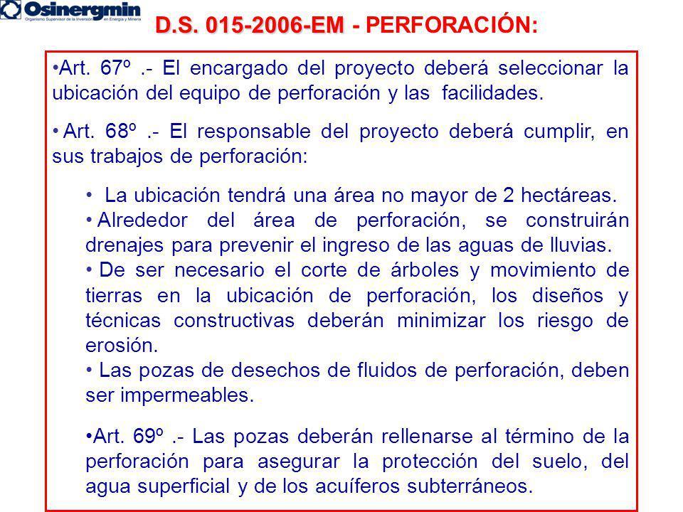 D.S. 015-2006-EM - PERFORACIÓN: Art. 67º .- El encargado del proyecto deberá seleccionar la ubicación del equipo de perforación y las facilidades.