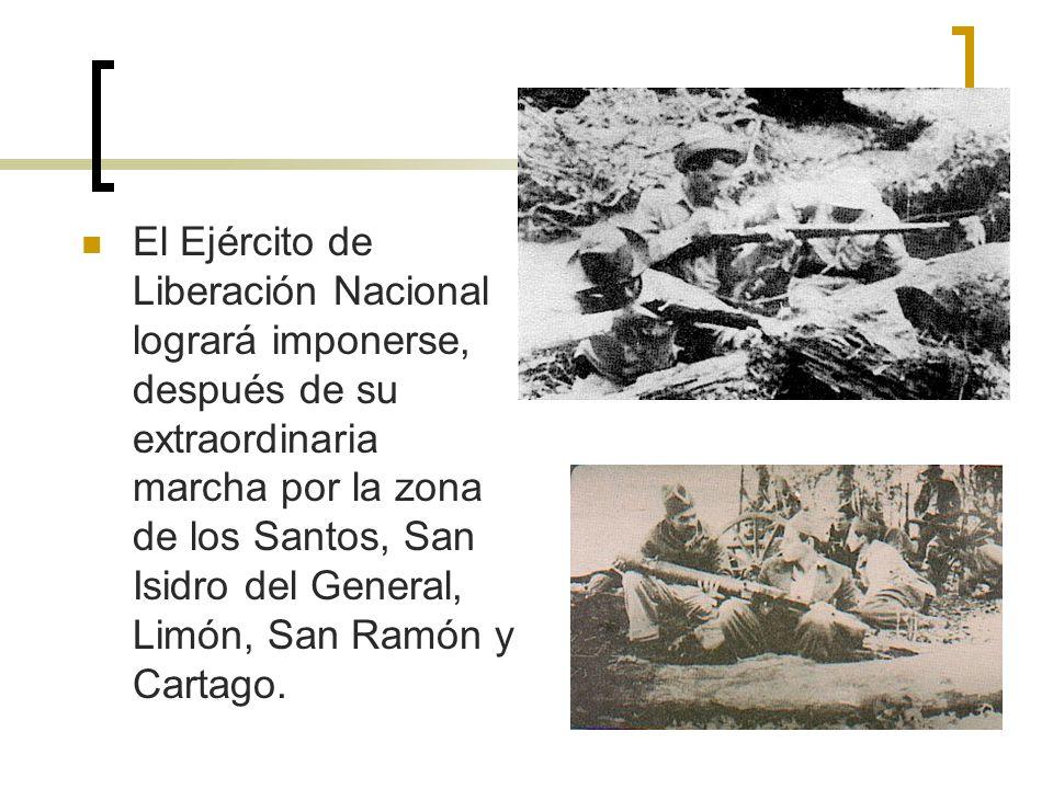 El Ejército de Liberación Nacional logrará imponerse, después de su extraordinaria marcha por la zona de los Santos, San Isidro del General, Limón, San Ramón y Cartago.