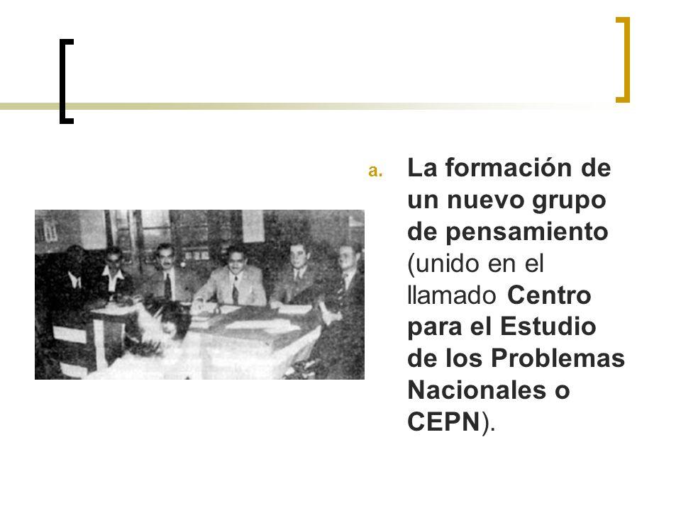 La formación de un nuevo grupo de pensamiento (unido en el llamado Centro para el Estudio de los Problemas Nacionales o CEPN).