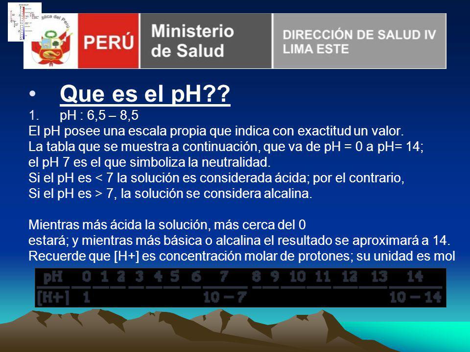 Que es el pH pH : 6,5 – 8,5. El pH posee una escala propia que indica con exactitud un valor.