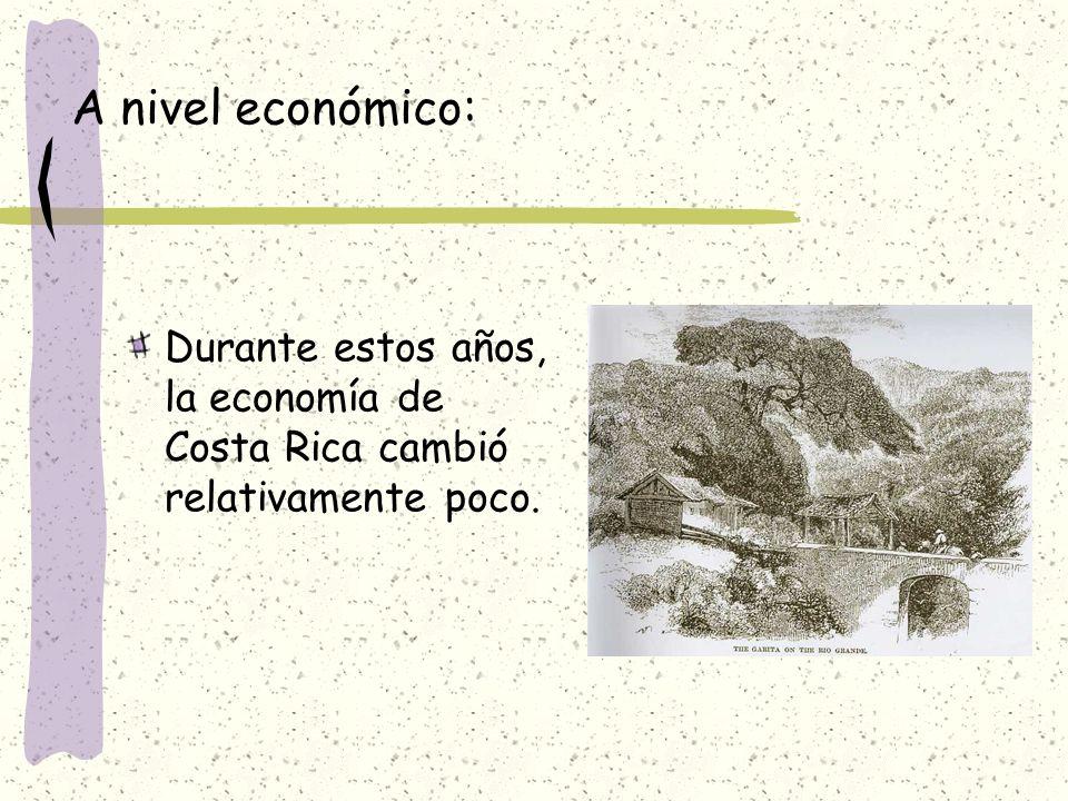 A nivel económico: Durante estos años, la economía de Costa Rica cambió relativamente poco.