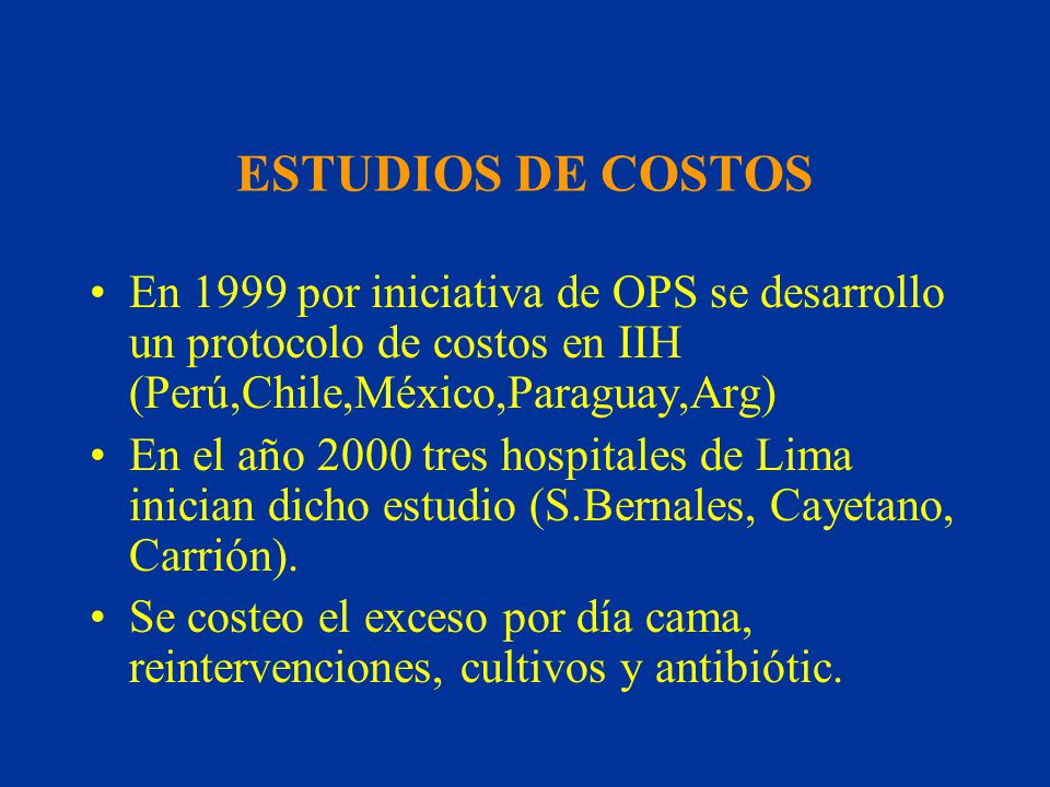 ESTUDIOS DE COSTOS En 1999 por iniciativa de OPS se desarrollo un protocolo de costos en IIH (Perú,Chile,México,Paraguay,Arg)