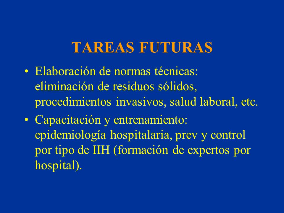 TAREAS FUTURAS Elaboración de normas técnicas: eliminación de residuos sólidos, procedimientos invasivos, salud laboral, etc.