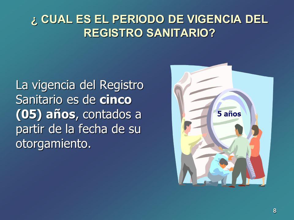¿ CUAL ES EL PERIODO DE VIGENCIA DEL REGISTRO SANITARIO