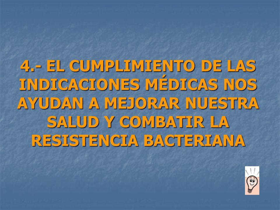 4.- EL CUMPLIMIENTO DE LAS INDICACIONES MÉDICAS NOS AYUDAN A MEJORAR NUESTRA SALUD Y COMBATIR LA RESISTENCIA BACTERIANA