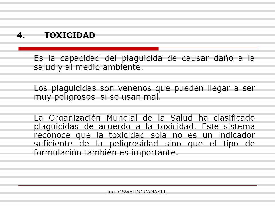 4. TOXICIDAD Es la capacidad del plaguicida de causar daño a la salud y al medio ambiente.