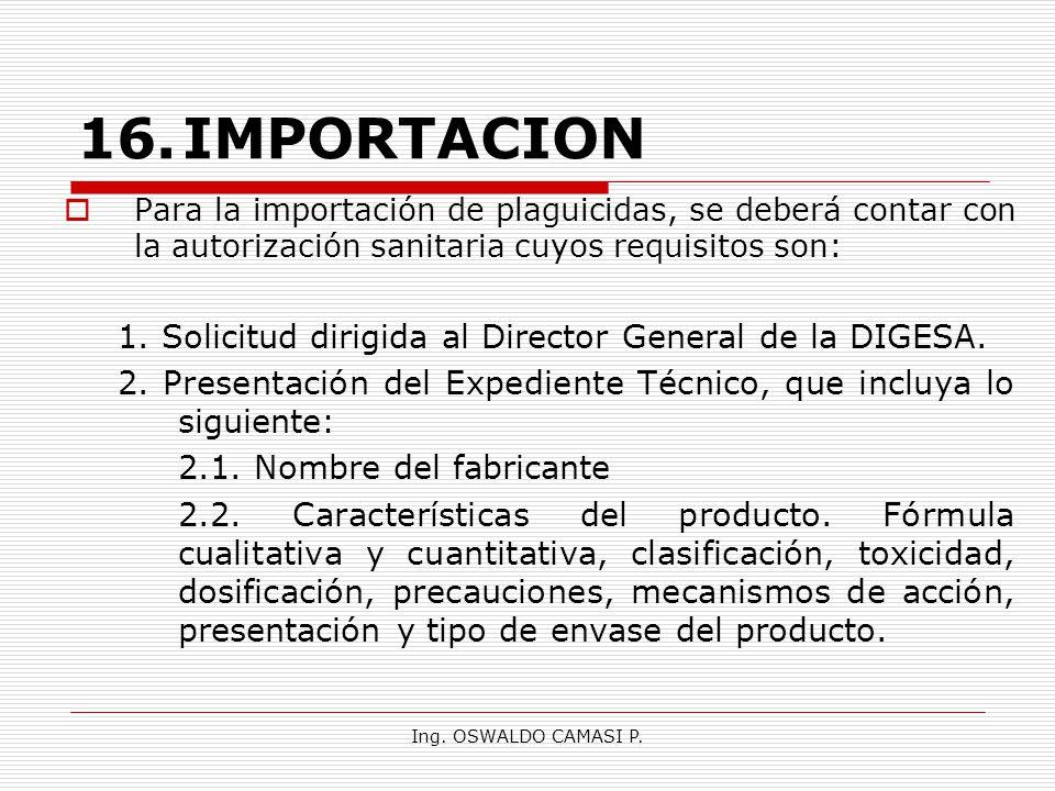 16. IMPORTACION Para la importación de plaguicidas, se deberá contar con la autorización sanitaria cuyos requisitos son: