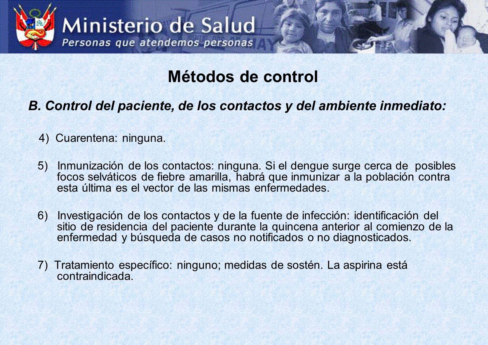 Métodos de control B. Control del paciente, de los contactos y del ambiente inmediato: 4) Cuarentena: ninguna.