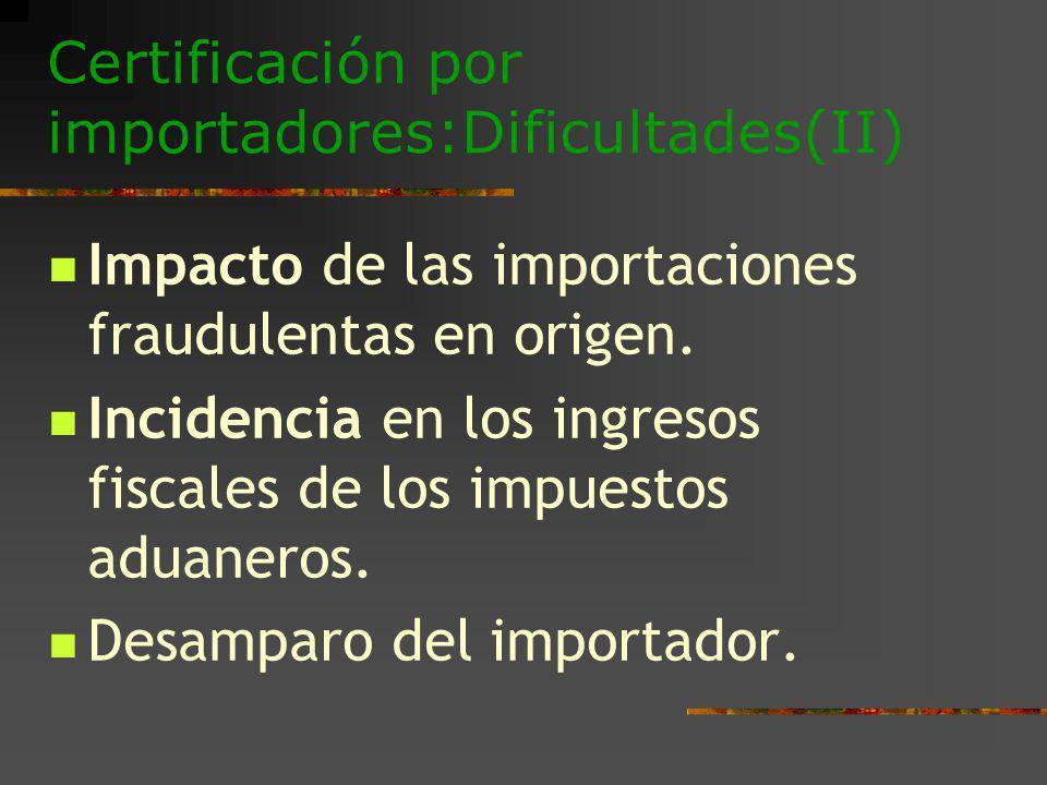 Certificación por importadores:Dificultades(II)