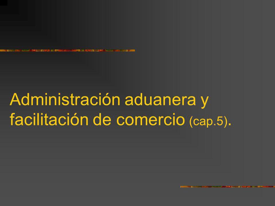 Administración aduanera y facilitación de comercio (cap.5).