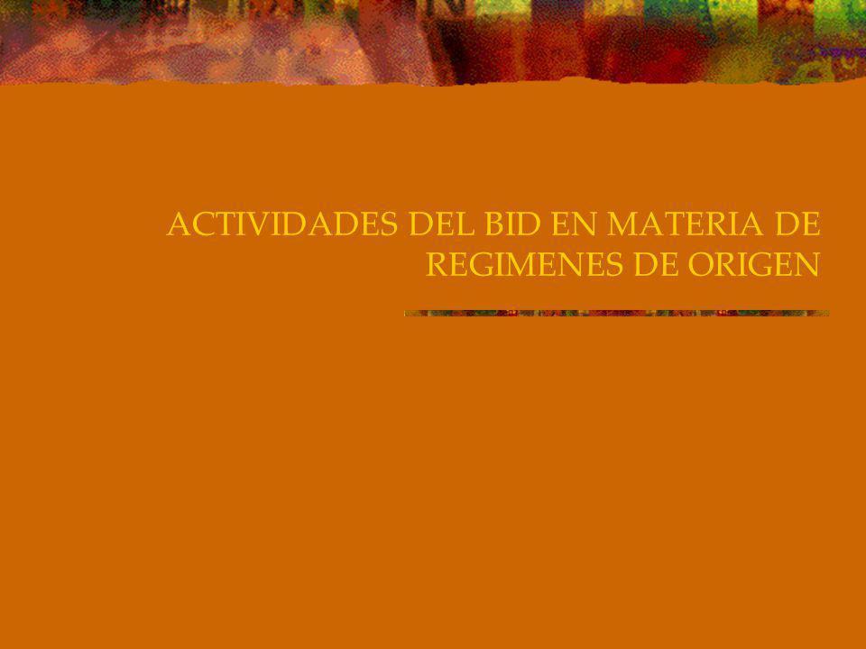 ACTIVIDADES DEL BID EN MATERIA DE REGIMENES DE ORIGEN