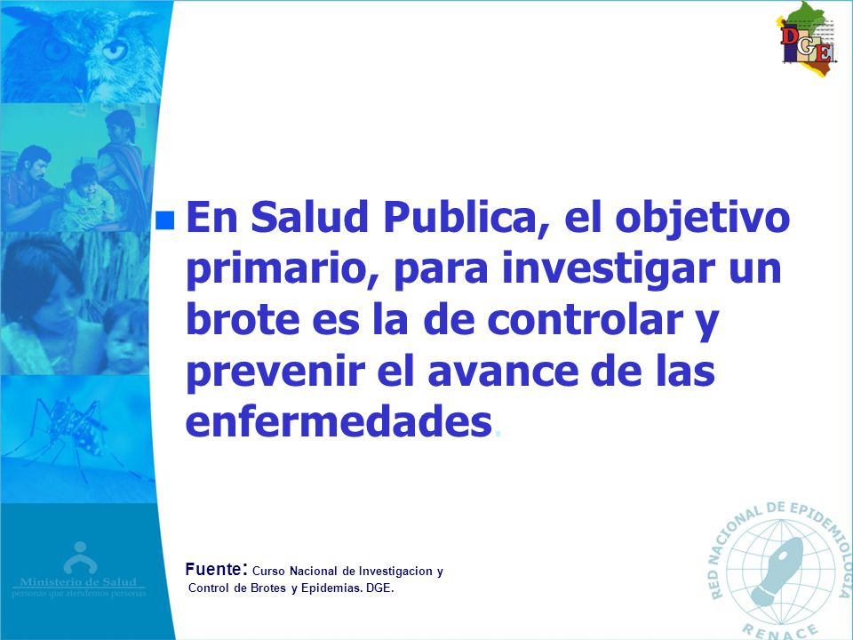 En Salud Publica, el objetivo primario, para investigar un brote es la de controlar y prevenir el avance de las enfermedades.