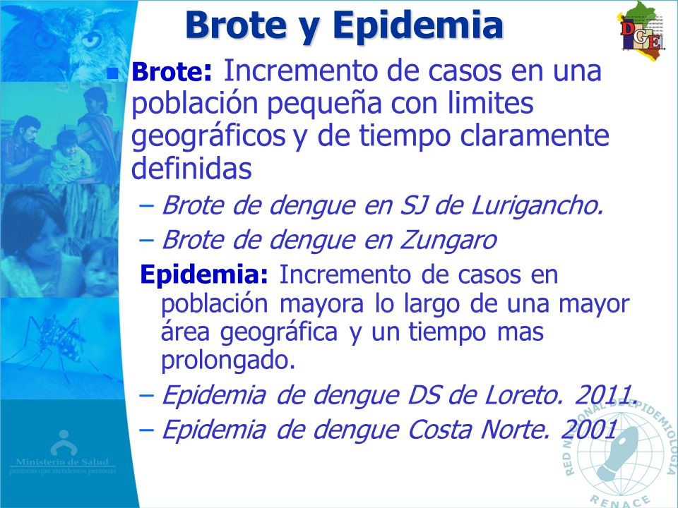 Brote y Epidemia Brote: Incremento de casos en una población pequeña con limites geográficos y de tiempo claramente definidas.