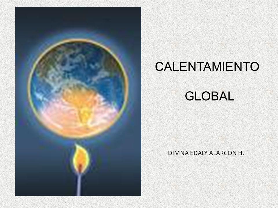 CALENTAMIENTO GLOBAL DIMNA EDALY ALARCON H.