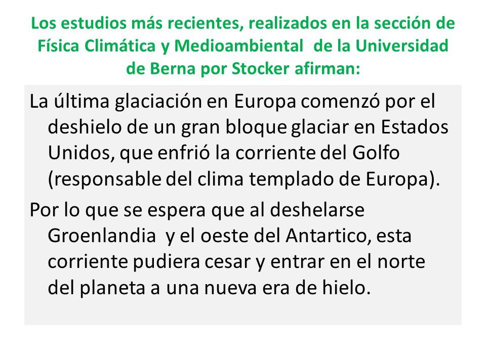Los estudios más recientes, realizados en la sección de Física Climática y Medioambiental de la Universidad de Berna por Stocker afirman:
