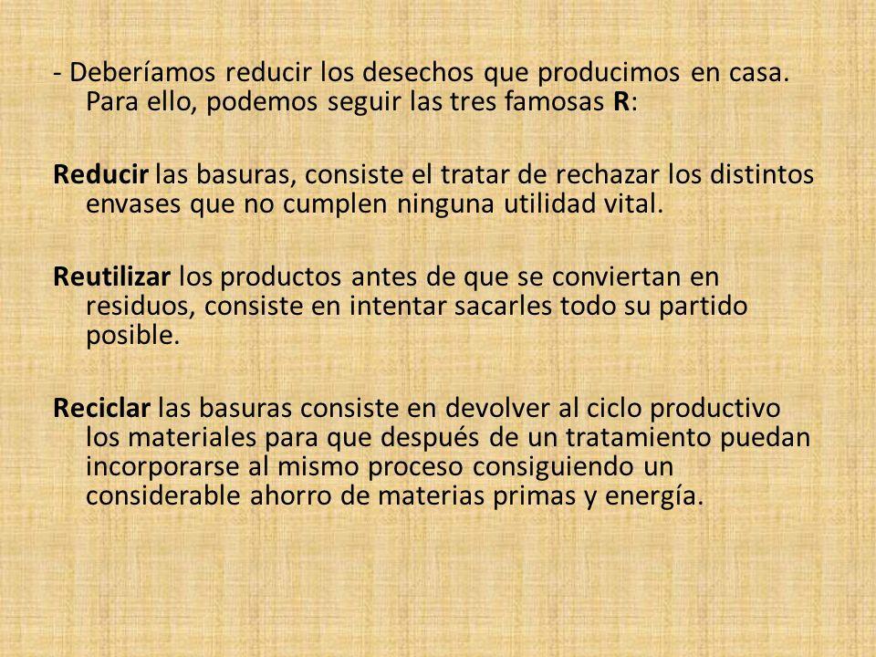 - Deberíamos reducir los desechos que producimos en casa