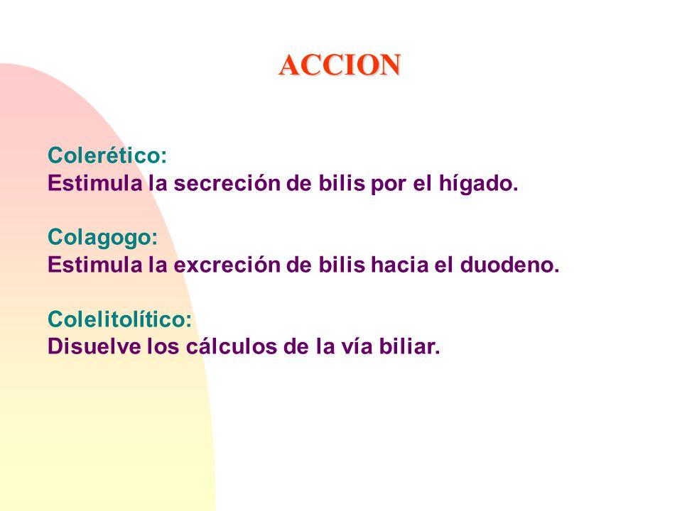 ACCION Colerético: Estimula la secreción de bilis por el hígado.