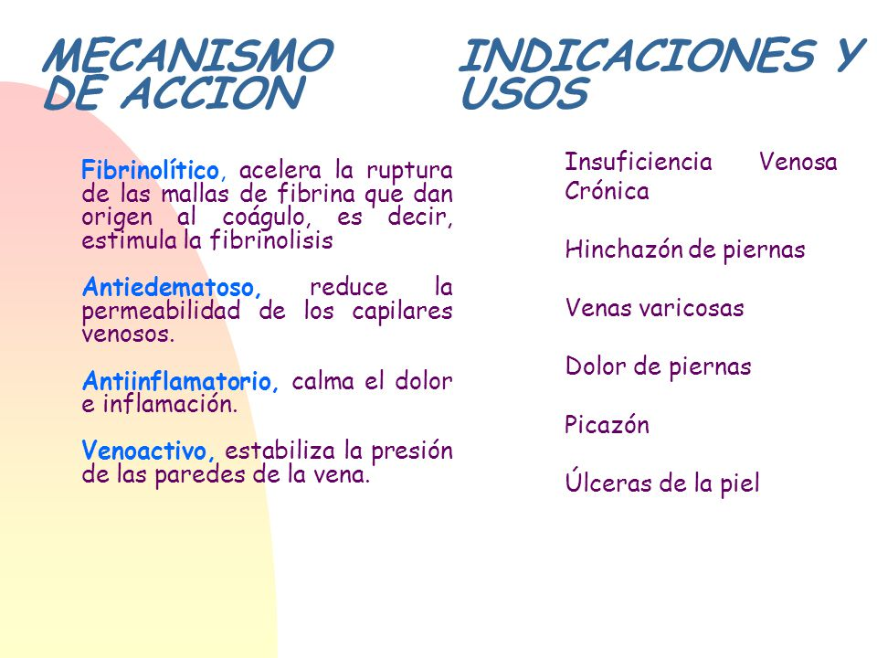 MECANISMO DE ACCION INDICACIONES Y USOS Insuficiencia Venosa Crónica