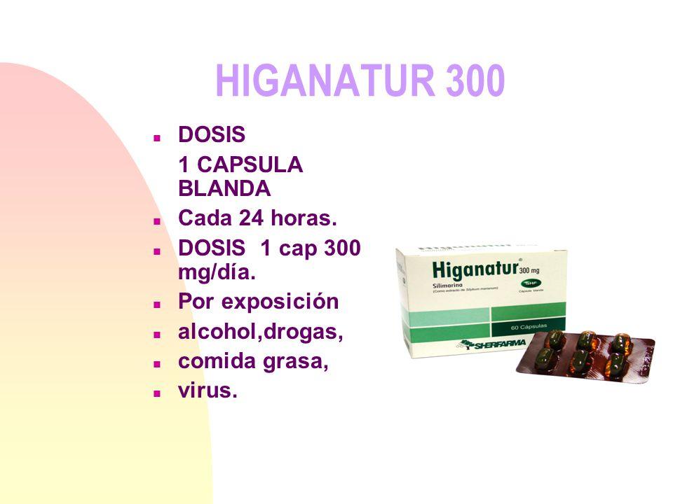 HIGANATUR 300 DOSIS 1 CAPSULA BLANDA Cada 24 horas.