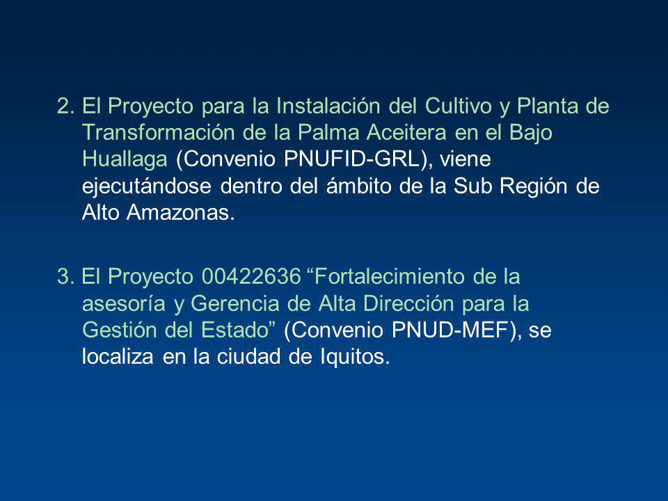 2. El Proyecto para la Instalación del Cultivo y Planta de Transformación de la Palma Aceitera en el Bajo Huallaga (Convenio PNUFID-GRL), viene ejecutándose dentro del ámbito de la Sub Región de Alto Amazonas.