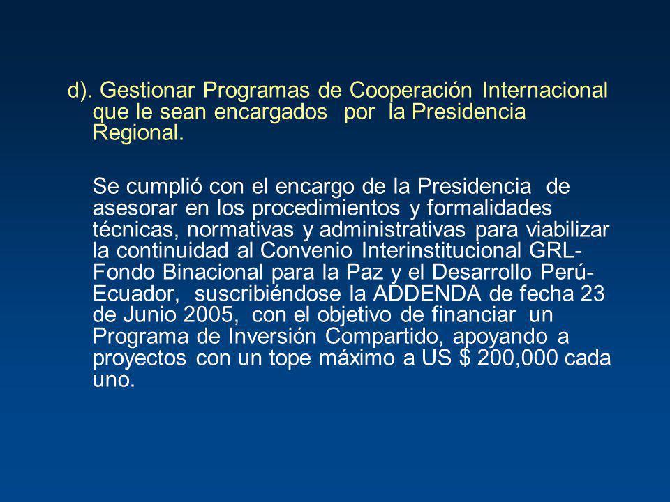 d). Gestionar Programas de Cooperación Internacional que le sean encargados por la Presidencia Regional.