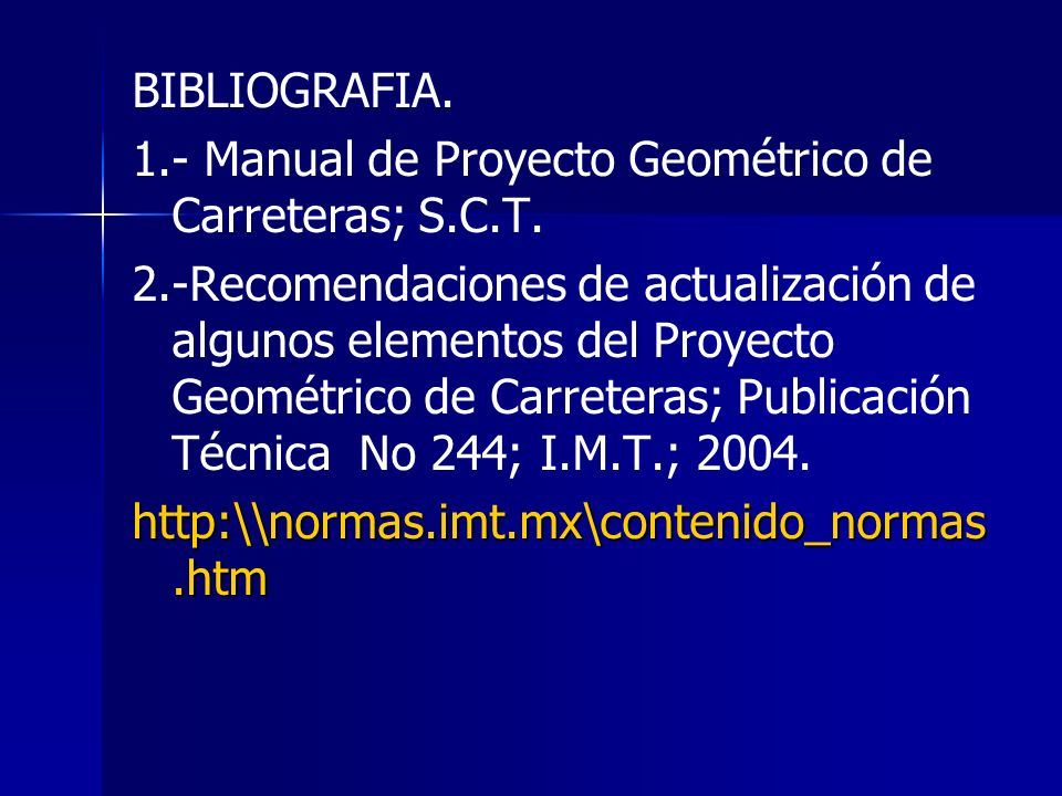 BIBLIOGRAFIA. 1.- Manual de Proyecto Geométrico de Carreteras; S.C.T.