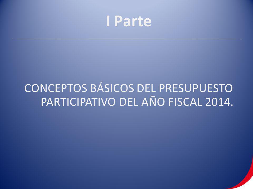 CONCEPTOS BÁSICOS DEL PRESUPUESTO PARTICIPATIVO DEL AÑO FISCAL 2014.