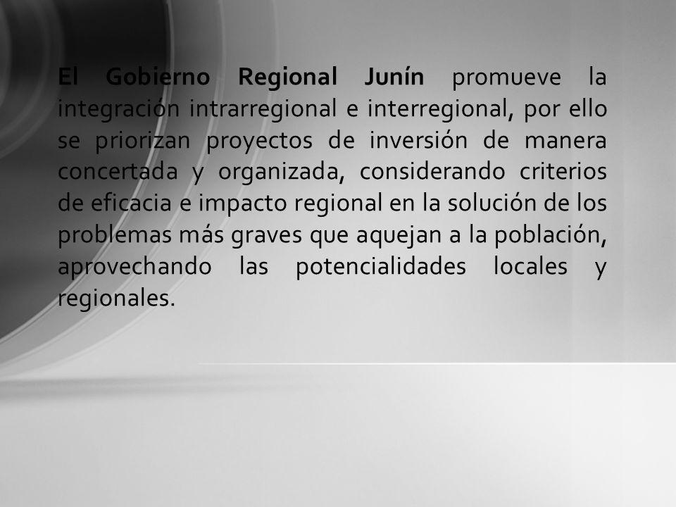 El Gobierno Regional Junín promueve la integración intrarregional e interregional, por ello se priorizan proyectos de inversión de manera concertada y organizada, considerando criterios de eficacia e impacto regional en la solución de los problemas más graves que aquejan a la población, aprovechando las potencialidades locales y regionales.