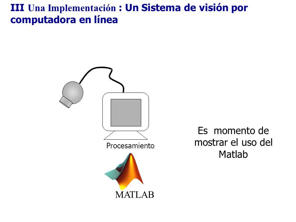 Es momento de mostrar el uso del Matlab