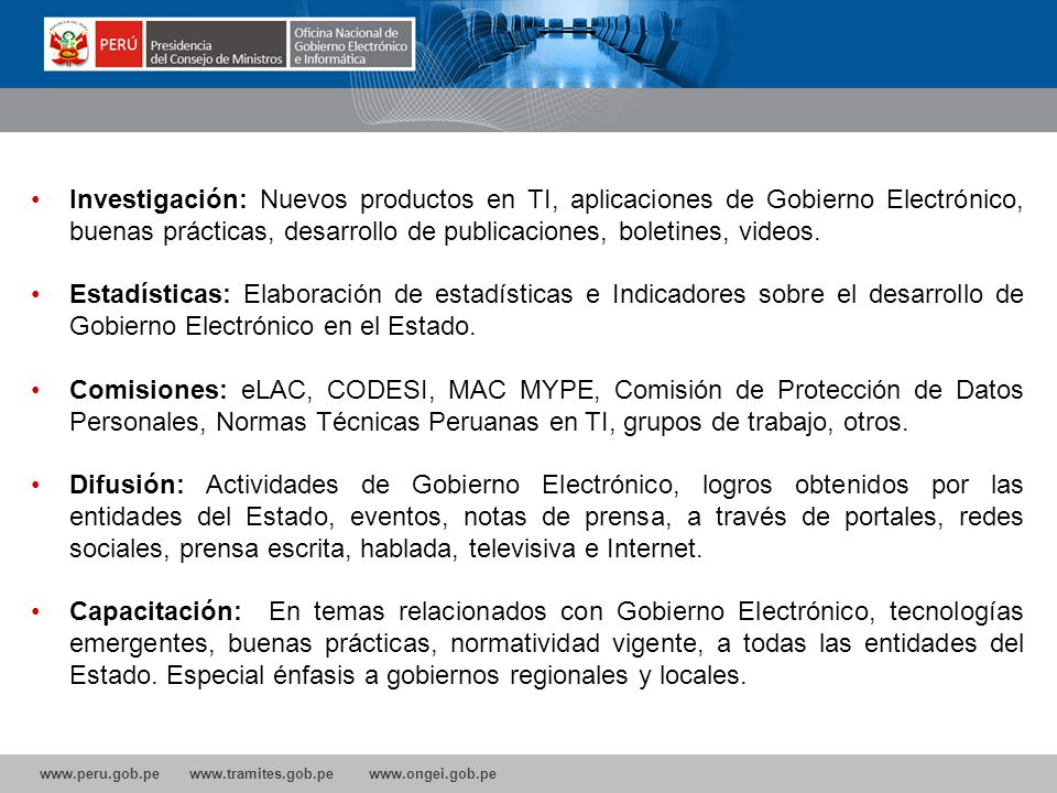 Investigación: Nuevos productos en TI, aplicaciones de Gobierno Electrónico, buenas prácticas, desarrollo de publicaciones, boletines, videos.