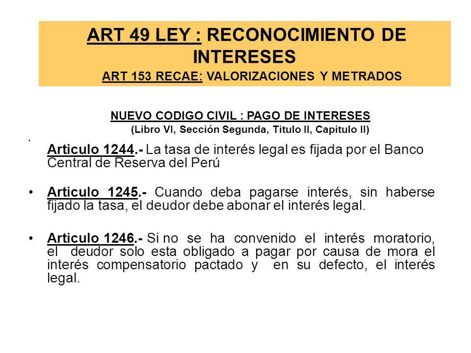 ART 49 LEY : RECONOCIMIENTO DE INTERESES ART 153 RECAE: VALORIZACIONES Y METRADOS