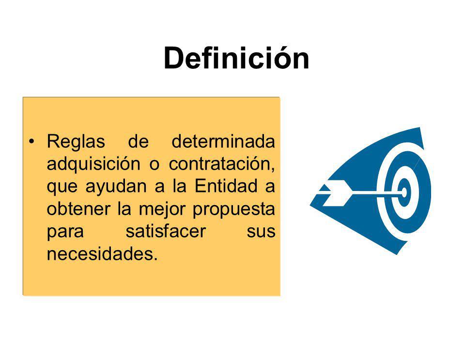 Definición Reglas de determinada adquisición o contratación, que ayudan a la Entidad a obtener la mejor propuesta para satisfacer sus necesidades.