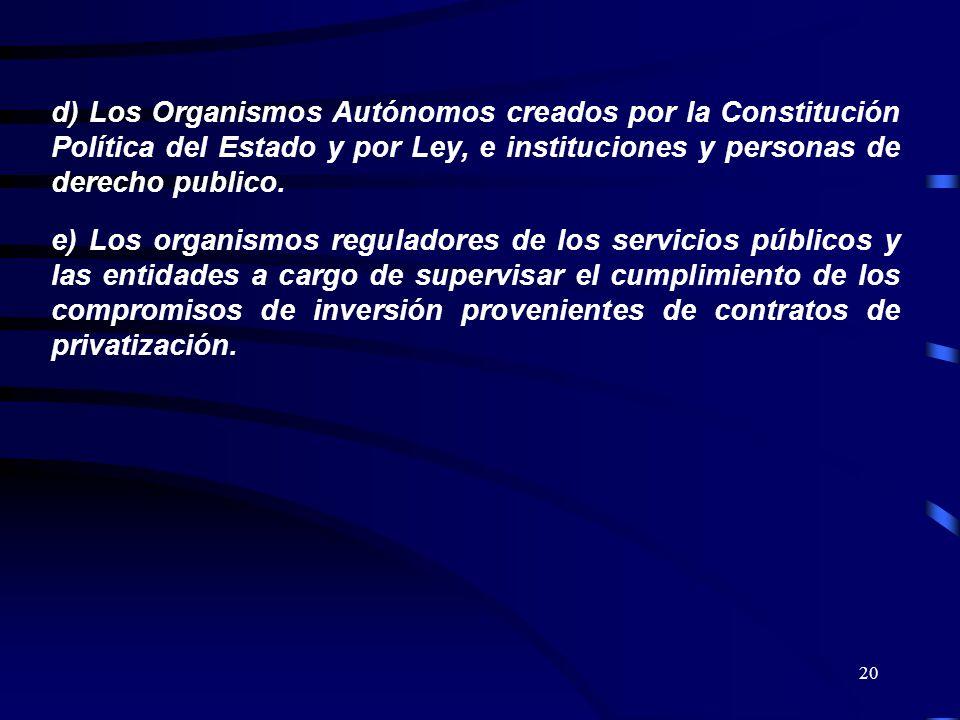 d) Los Organismos Autónomos creados por la Constitución Política del Estado y por Ley, e instituciones y personas de derecho publico.