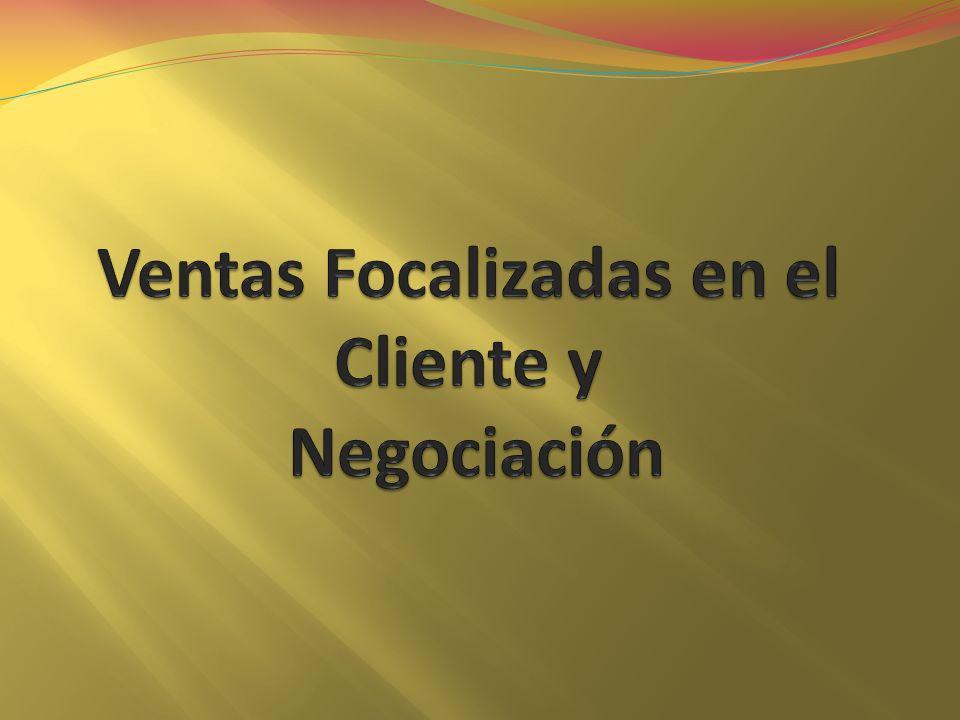Ventas Focalizadas en el Cliente y Negociación