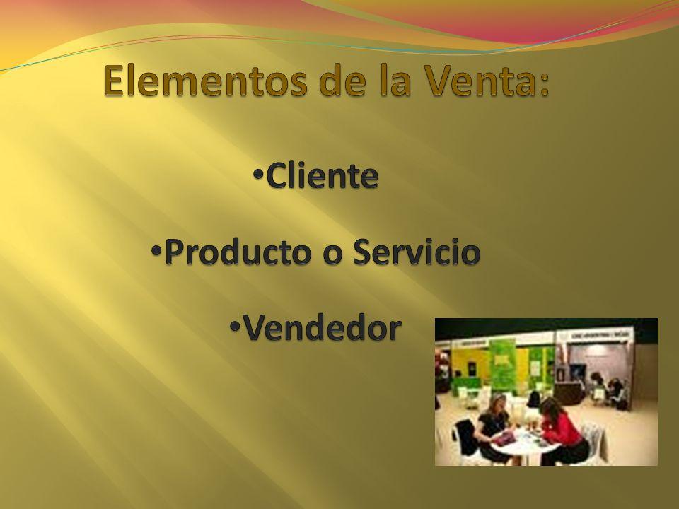 Elementos de la Venta: Cliente Producto o Servicio Vendedor
