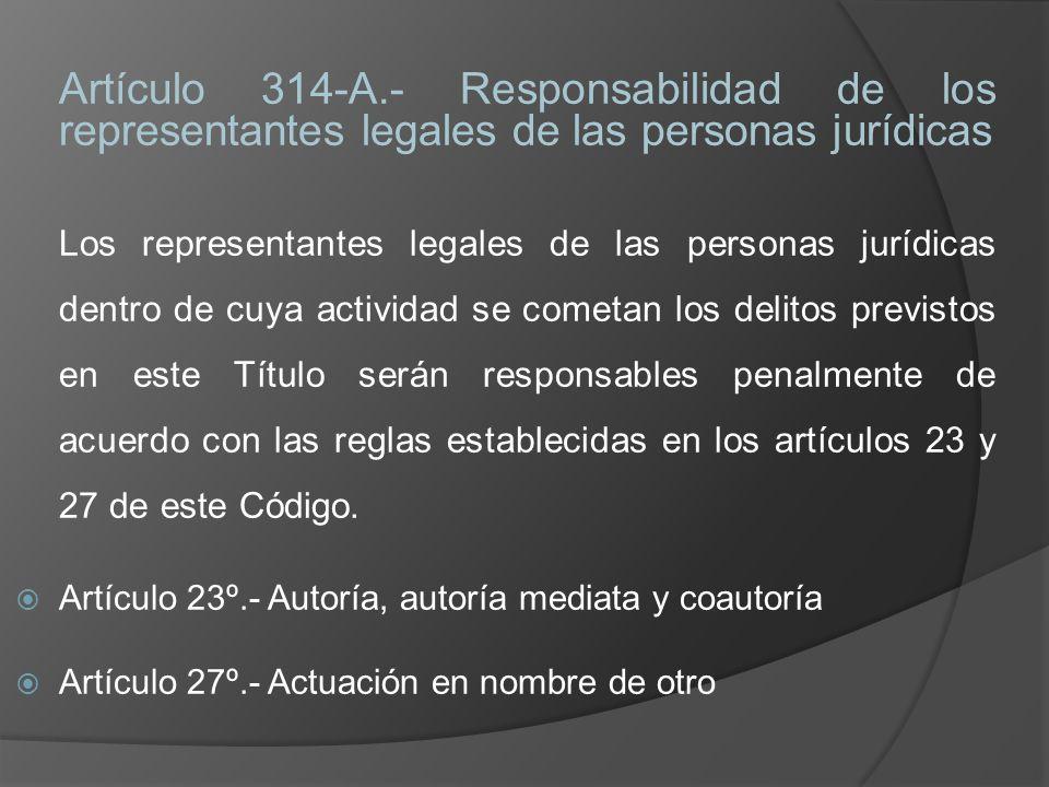 Artículo 314-A.- Responsabilidad de los representantes legales de las personas jurídicas