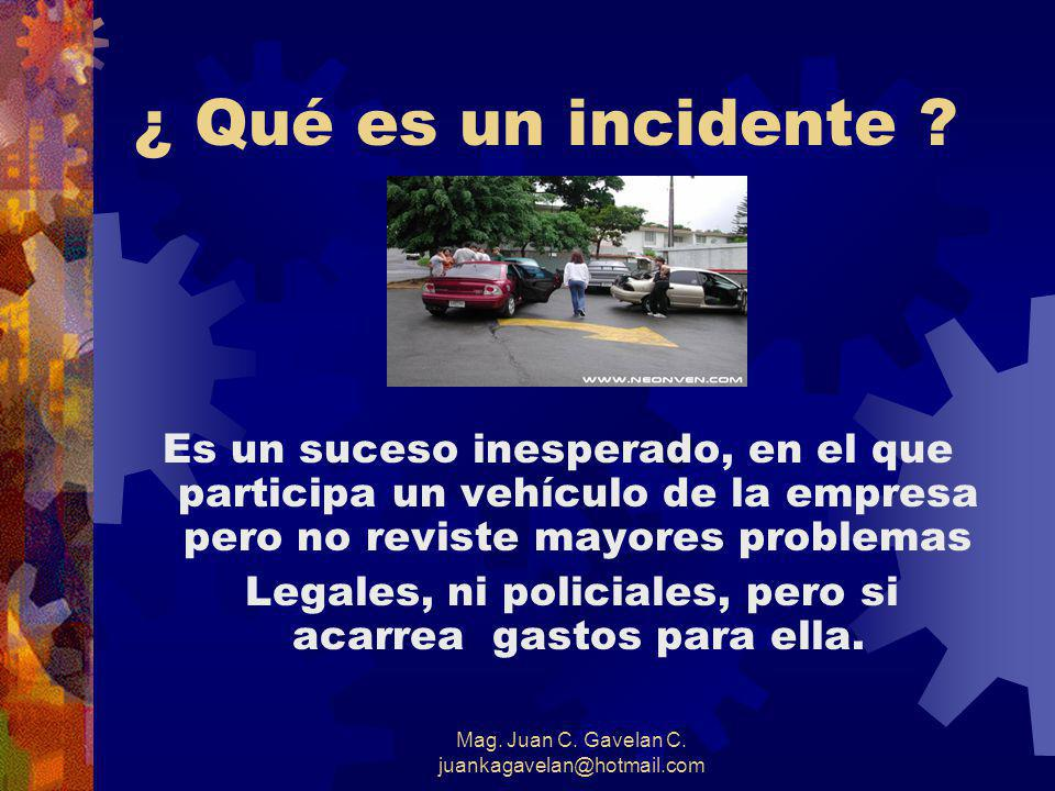 ¿ Qué es un incidente Es un suceso inesperado, en el que participa un vehículo de la empresa pero no reviste mayores problemas.