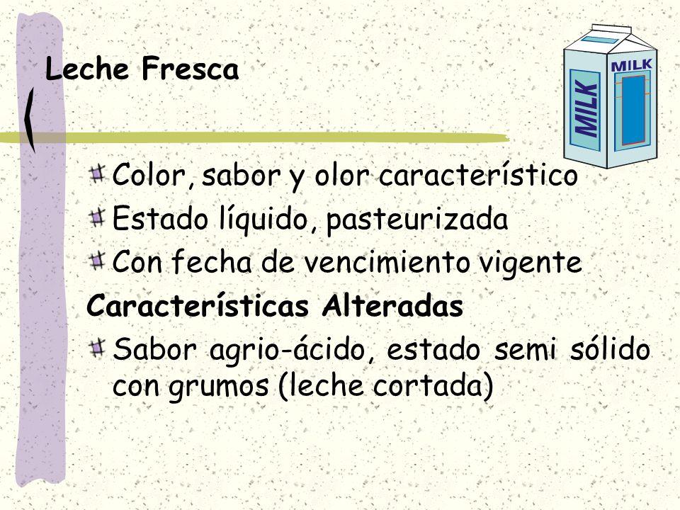 Leche Fresca Color, sabor y olor característico. Estado líquido, pasteurizada. Con fecha de vencimiento vigente.