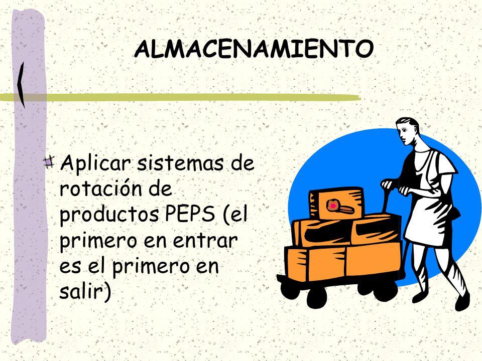 ALMACENAMIENTO Aplicar sistemas de rotación de productos PEPS (el primero en entrar es el primero en salir)