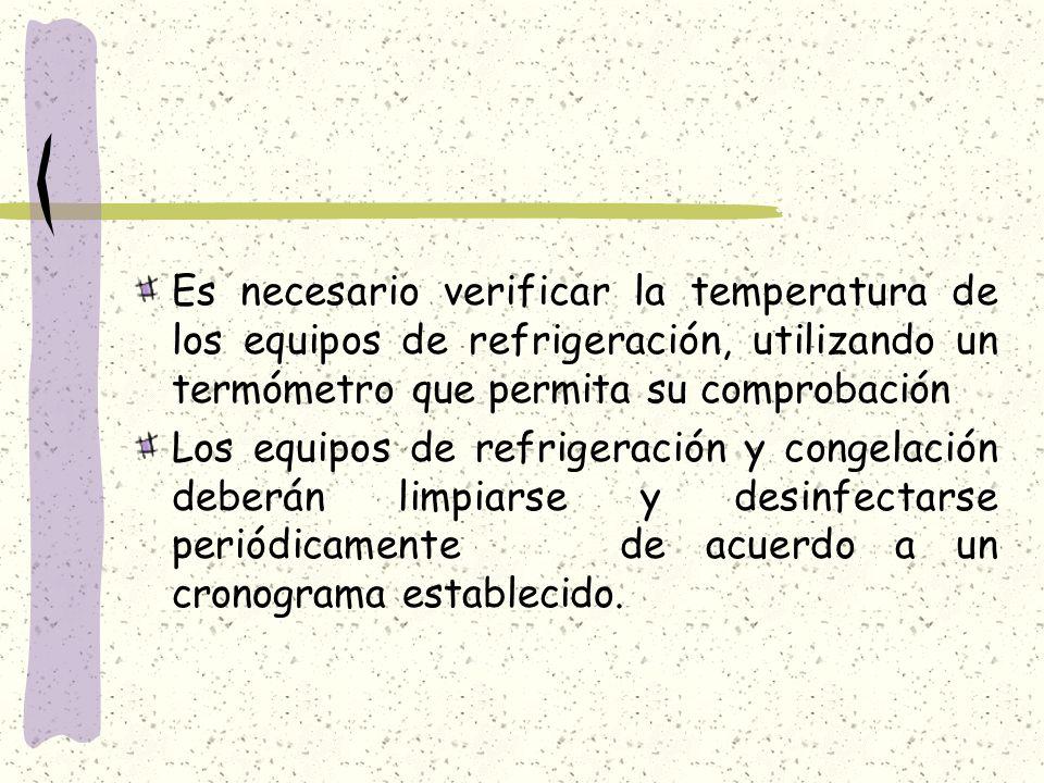 Es necesario verificar la temperatura de los equipos de refrigeración, utilizando un termómetro que permita su comprobación