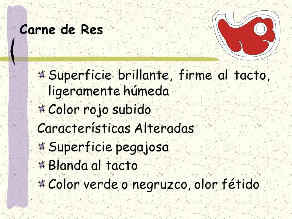 Carne de Res Superficie brillante, firme al tacto, ligeramente húmeda. Color rojo subido. Características Alteradas.