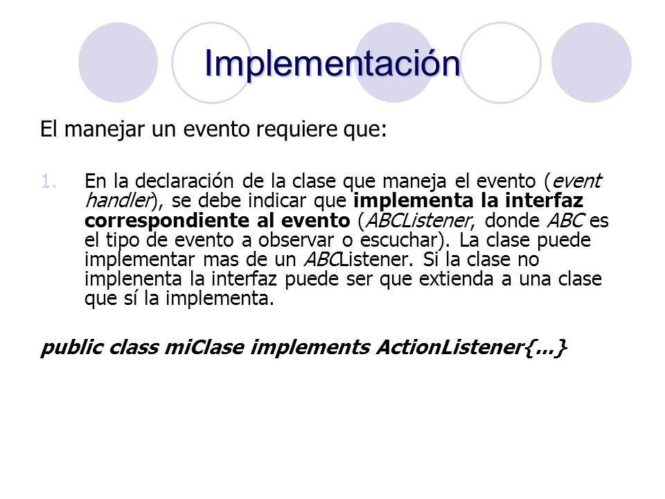 Implementación El manejar un evento requiere que: