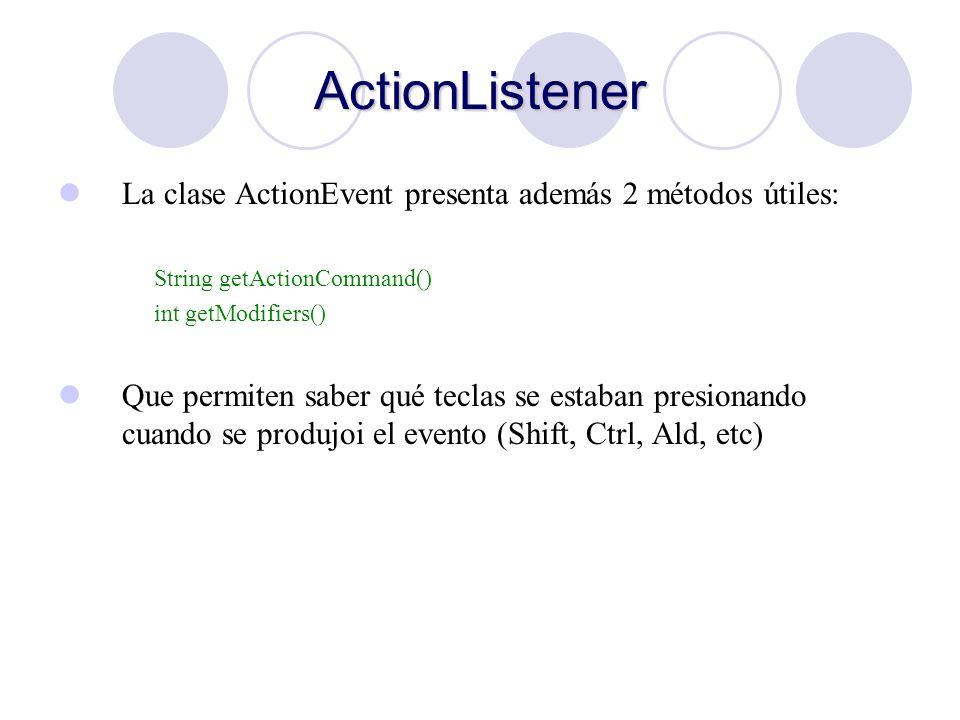 ActionListener La clase ActionEvent presenta además 2 métodos útiles: