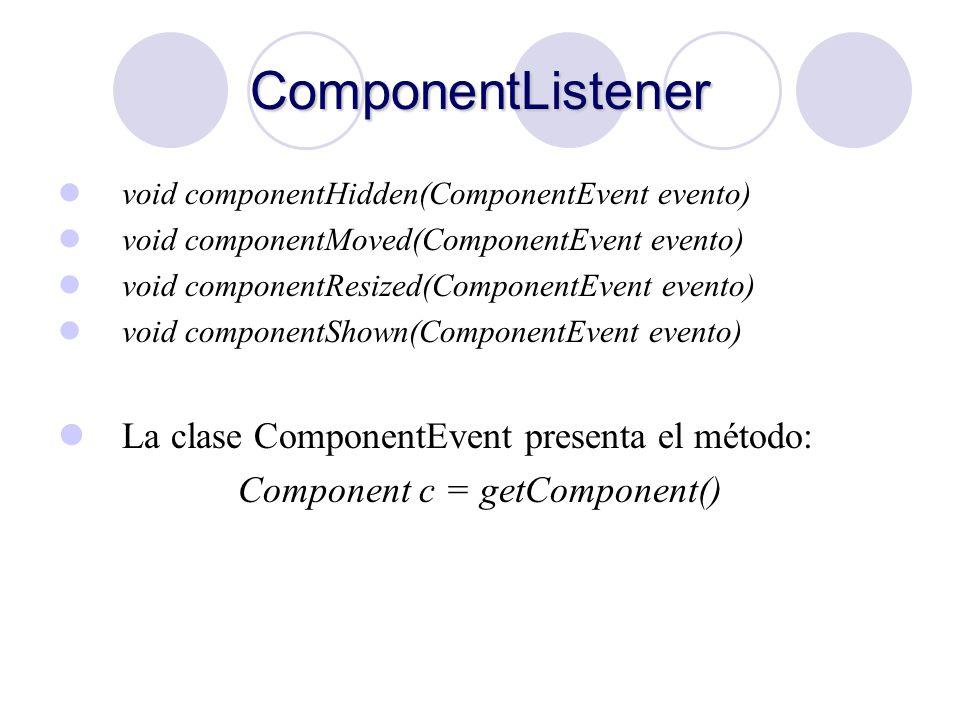 Component c = getComponent()