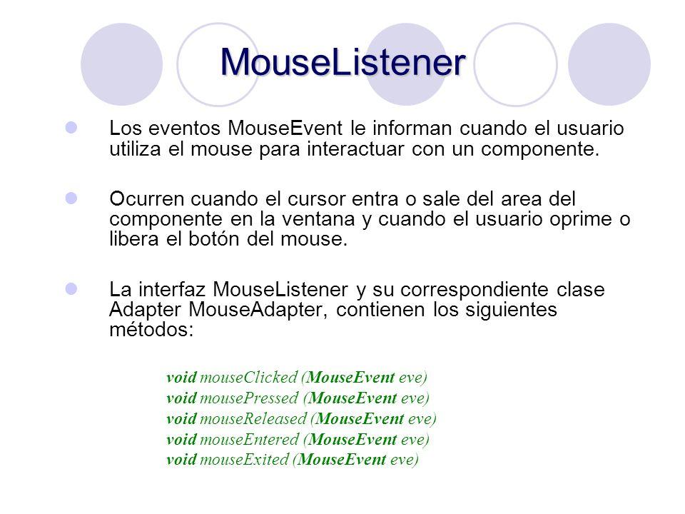 MouseListener Los eventos MouseEvent le informan cuando el usuario utiliza el mouse para interactuar con un componente.