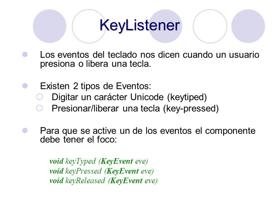 KeyListener Los eventos del teclado nos dicen cuando un usuario presiona o libera una tecla. Existen 2 tipos de Eventos: