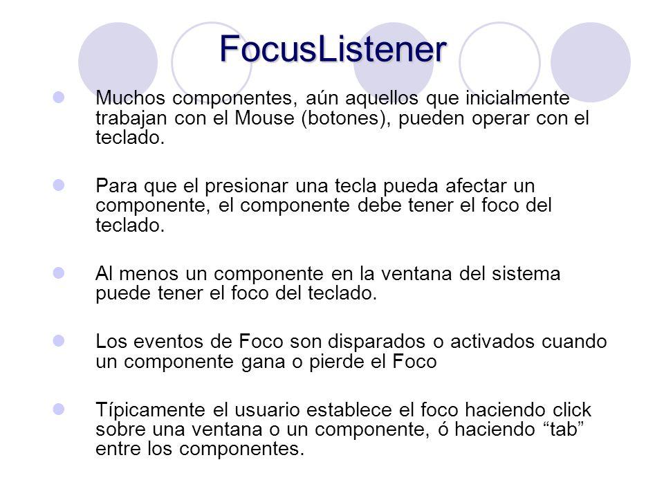FocusListener Muchos componentes, aún aquellos que inicialmente trabajan con el Mouse (botones), pueden operar con el teclado.