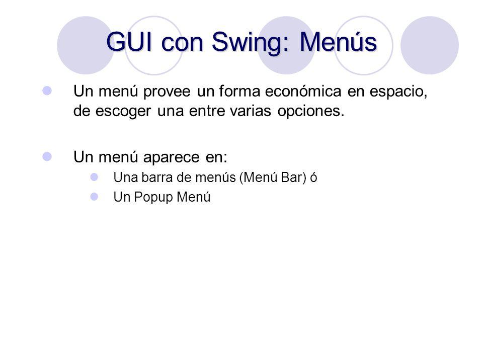 GUI con Swing: Menús Un menú provee un forma económica en espacio, de escoger una entre varias opciones.