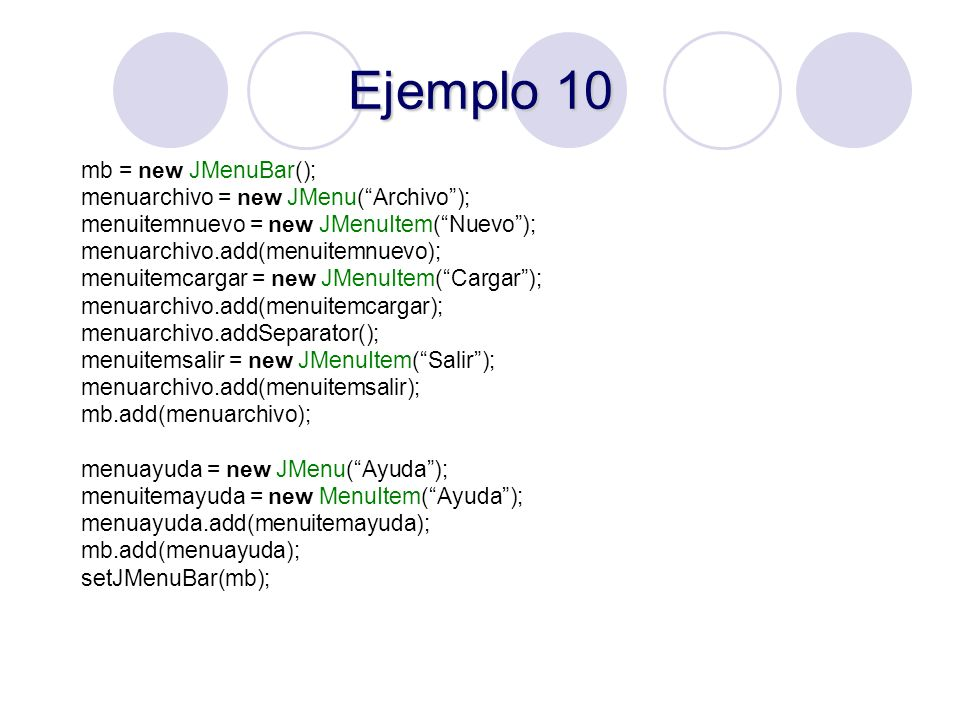 Ejemplo 10 mb = new JMenuBar(); menuarchivo = new JMenu( Archivo );